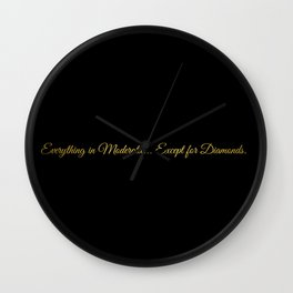 Everything in Moderation. Except for Diamonds. Wall Clock
