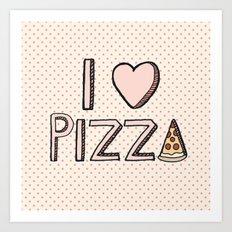 I Love Pizza Art Print