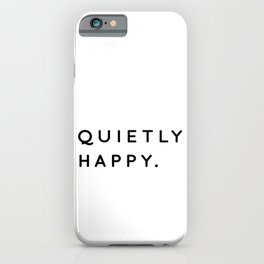 Quietly Happy | Introvert Quotes | Typography iPhone Case