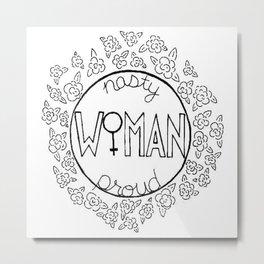 Nasty Woman, Proud Woman Metal Print