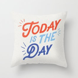 Today is the Day inspirational typography funny poster bedroom wall home decor Throw Pillow