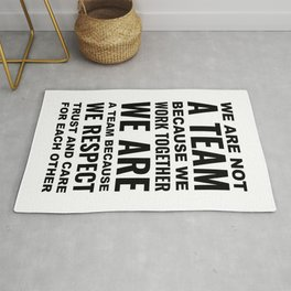 We are not a team because we work together we are a team because we respect trust and each other Motivational Rug