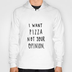 I Want Pizza Not Your Opinion - Typography Black & White Hoody