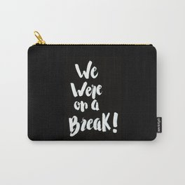 We Were On A Break! - Black Carry-All Pouch