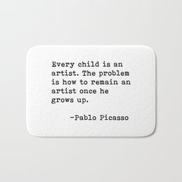 Every child is an artist... Pablo Picasso Bath Mat