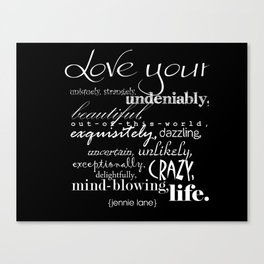 love your life... Canvas Print