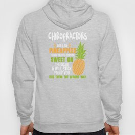 Chiropractors Are Like Pineapples. Tough On The Outside Sweet On The Inside Hoody