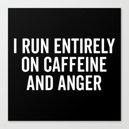 Caffeine And Anger Funny Quote Canvas Print