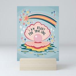 I am ready for true love Mini Art Print