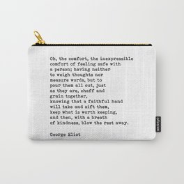 Oh The Comfort Of Feeling Safe With A Person, George Eliot Quote Carry-All Pouch