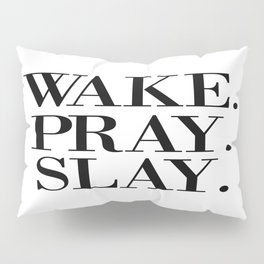 wake pray slay Pillow Sham