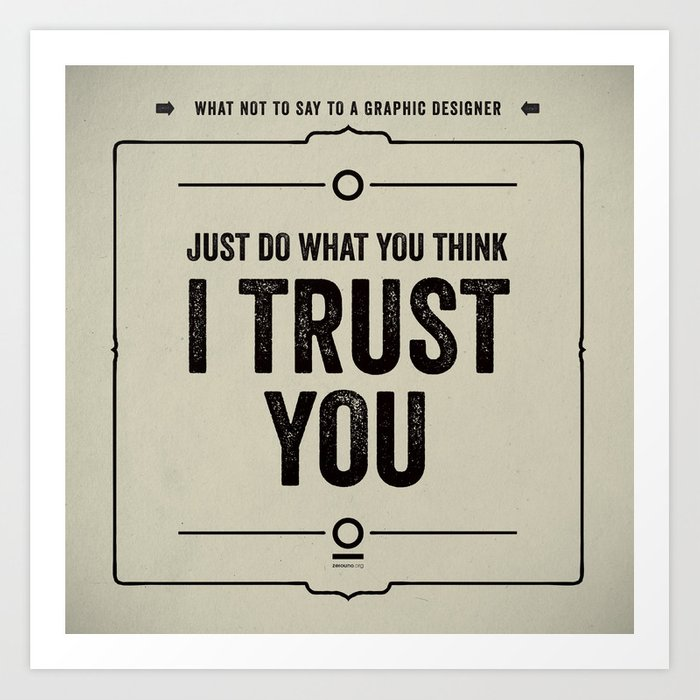 """What not to say to a graphic designer. - """"Trust You"""" Art Print"""