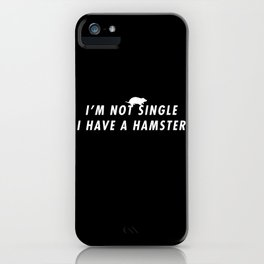Funny I'm Not Single I Have A Hamster Pun Quote Sayings iPhone Case
