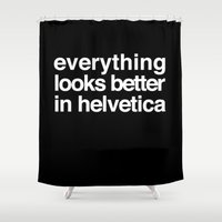 helvetica Shower Curtains featuring Everything Looks Better in Helvetica by She's That Wallflower