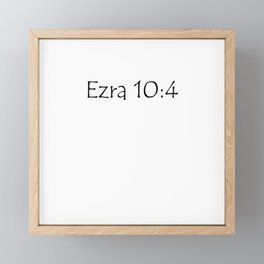 Ezra 10:4 Framed Mini Art Print