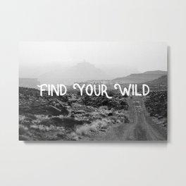 FIND YOUR WILD Metal Print