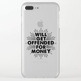 Will Get Offended For Money Clear iPhone Case