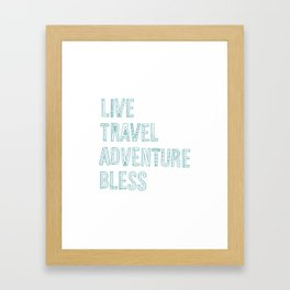 Live Travel Adventure Bless Framed Art Print