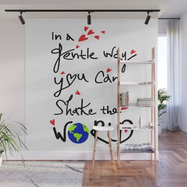 In a gentle way, you can shake the world Wall Mural