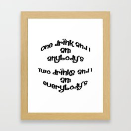 One Drink and I Am Anybody's Framed Art Print