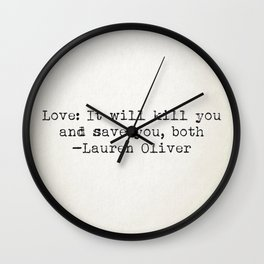 """Love: It will kill you and save you, both"" -Lauren Oliver Wall Clock"