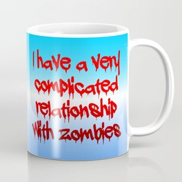 I have a complicated relationship with  zombies Coffee Mug