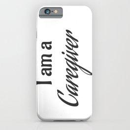 I am a Caregiver iPhone Case