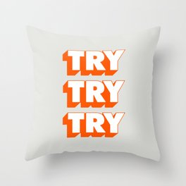 Try Try Try Throw Pillow