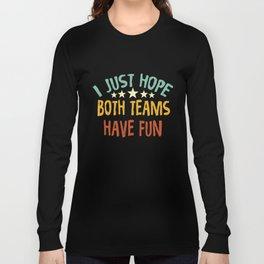 I Just Hope Both Teams Have Fun T Shirts Long Sleeve T-shirt