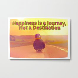 Happiness is a Journey, Not a Destination Metal Print