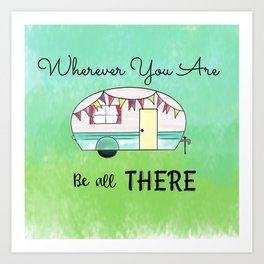 Wherever you are, be all there Camper Art Print