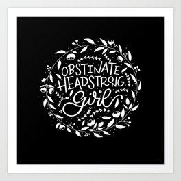 Obstinate, Headstrong Girl! Art Print