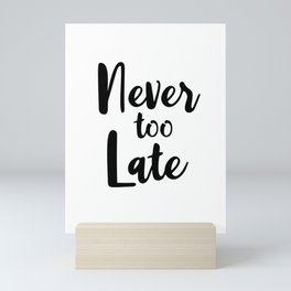 Never Too Late - Motivational Quote Mini Art Print