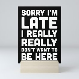 Don't Want To Be Here Funny Quote Mini Art Print