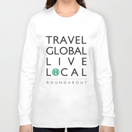 Travel global, live local - RoundAbout Long Sleeve T-shirt