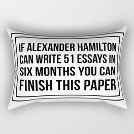 If alexander hamilton can write 51 essays in 6 months you can finish this paper Rectangular Pillow