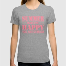 Summer Makes Me Happy You Not So Much pw T-shirt