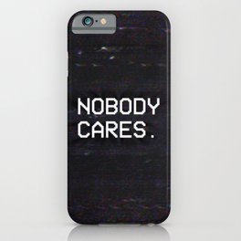 NOBODY CARES. iPhone Case