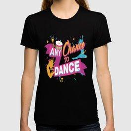 Any Chance To Dance Teacher Dancer T-shirt