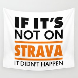 If it's not on strava it didn't happen Wall Tapestry
