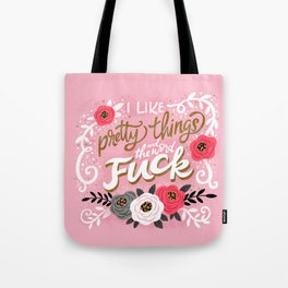Sh*t People Say: I Like Pretty Things and the Word Fuck Tote Bag