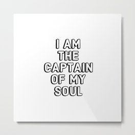 I AM THE CAPTAIN OF MY SOUL Metal Print