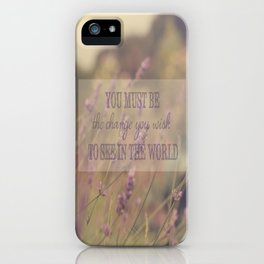 You must be the change you wish to see in the world iPhone Case