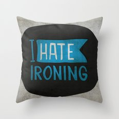 I hate ironing! Throw Pillow