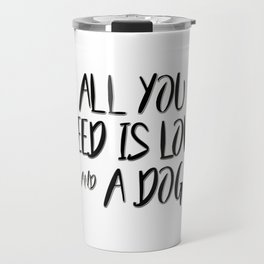 All you need is love and a dog quote Travel Mug