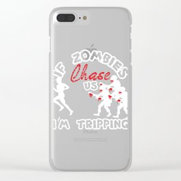 A Unique Detailed Zombie If Zombies Chase Us I'm Tripping T-shirt Design Zombie Apocalypse Scary Clear iPhone Case