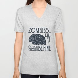 Funny Illustration. Zombies Eat Brains, You Should Be Fine Unisex V-Neck