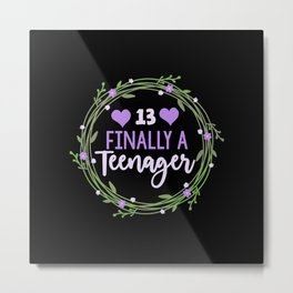 """13th Birthday """"Finally A Teenager"""" For Girls Metal Print"""