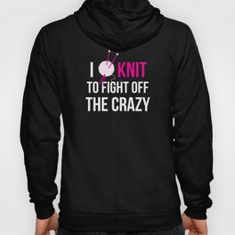 I Knit to Fight off the Crazy Hoody