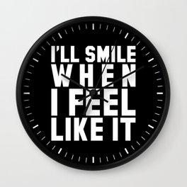 I'LL SMILE WHEN I FEEL LIKE IT (Black & White) Wall Clock